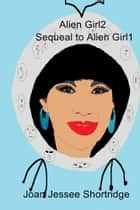 Alien Girl2 - Sequeal to Alien Girl1 ebook by Joan Jessee Shortridge