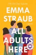 All Adults Here - A Novel ebooks by Emma Straub