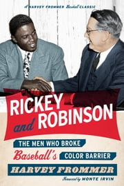 Rickey and Robinson - The Men Who Broke Baseball's Color Barrier ebook by Harvey Frommer,Monte Irvin