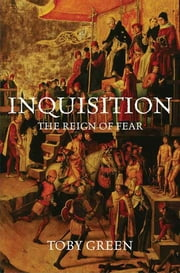 Inquisition - The Reign of Fear ebook by Toby Green