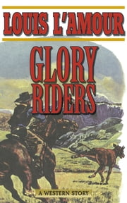 Glory Riders - A Western Sextet ebook by Louis L'Amour