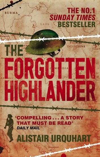 The Forgotten Highlander - My Incredible Story of Survival During the War in the Far East ebook by Alistair Urquhart