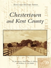 Chestertown and Kent County ebook by R. Jerry Keiser,Patricia O. Horsey,William A. (Pat) Biddle