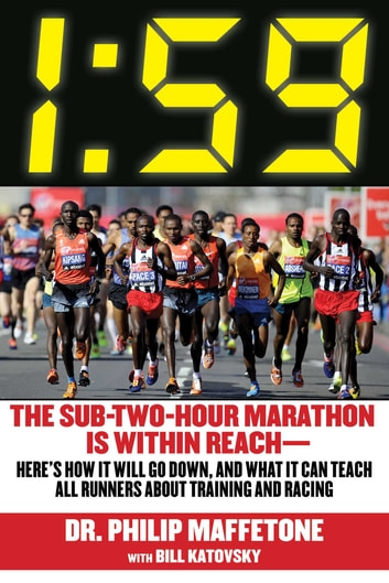 1:59 - The Sub-Two-Hour Marathon Is Within Reach—Here's How It Will Go Down, and What It Can Teach All Runners about Training and Racing ebook by Philip Maffetone