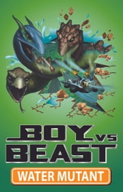 Boy Vs Beast 12: Water Mutant ebook by Mac Park,Susannah McFarlane,Louise Park