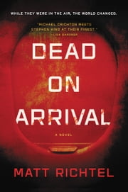 Dead On Arrival - A Novel ebook by Matt Richtel