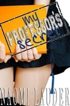 My Professor's Secret (taboo professor x student erotica) ebook by Naomi Lauder