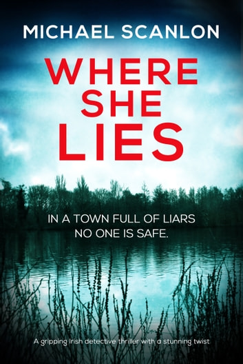 Where She Lies - A gripping Irish detective thriller with a stunning twist ekitaplar by Michael Scanlon