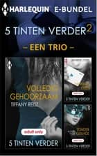 5 Tinten Verder 2 – een trio - Volledig gehoorzaam ; Dwingende eisen ; Zonder genade 3-in-1 ekitaplar by Tiffany Reisz, Lisa Renee Jones, Alison Tyler,...