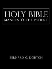 HOLY BIBLE MANIFESTO, THE PATIENT ebook by Bernard C. Dortch