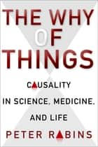 The Why of Things - Causality in Science, Medicine, and Life ebook by Peter V. Rabins