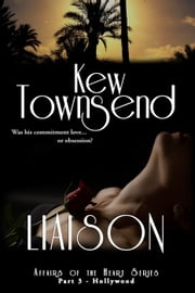 Liaison (Part 3) - Affairs of the Heart Series - Hollywood ebook by Kew Townsend