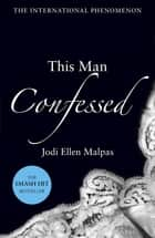 This Man Confessed eBook by Jodi Ellen Malpas
