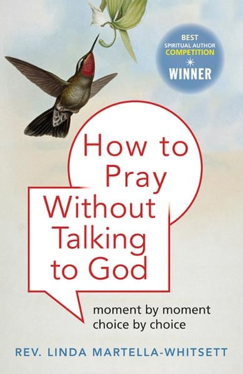 How to Pray Without Talking with To God: Moment by Moment, Choice by Choice ebook by Linda Martella-Whitsette