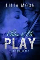 PLAY - Chloe & Eli ebook by Lilia Moon