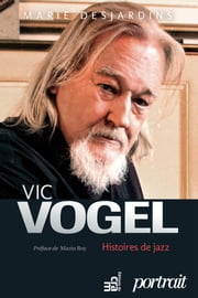 Vic Vogel, histoires de jazz ebook by Marie Desjardins