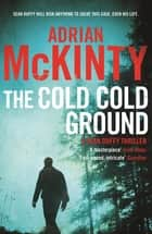 The Cold Cold Ground - Sean Duffy 1 ebook by Adrian McKinty