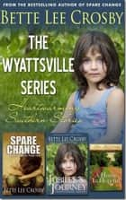 The Wyattsville Series ebook by Bette Lee Crosby