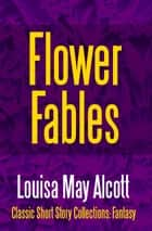 Flower Fables ebook by Louisa May Alcott, Louisa May Alcott