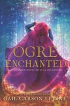 Ogre Enchanted ebook by Gail Carson Levine