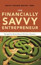 The Financially Savvy Entrepreneur ebook by Emily Chase Smith