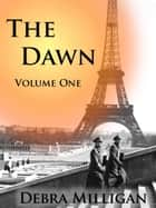 The Dawn: Volume I ebook by Debra Milligan