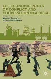 The Economic Roots of Conflict and Cooperation in Africa ebook by