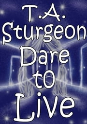 Dare To Live ebook by T.A. Sturgeon