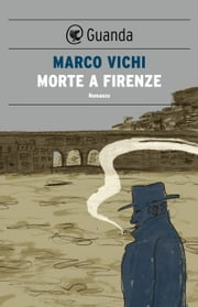 Morte a Firenze - Un'indagine del commissario Bordelli ebook by Marco Vichi