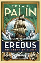 Erebus: The Story of a Ship ebook by Michael Palin