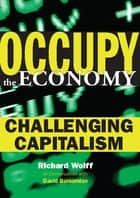 Occupy the Economy - Challenging Capitalism ebook by Richard D. Wolff, David Barsamian