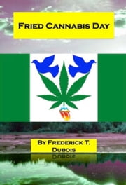 Fried Cannabis Day ebook by Frederick T. Dubois