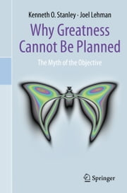 Why Greatness Cannot Be Planned - The Myth of the Objective ebook by Joel Lehman,Kenneth O Stanley