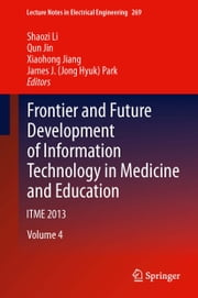 Frontier and Future Development of Information Technology in Medicine and Education - ITME 2013 ebook by Shaozi Li,Qun Jin,Xiaohong Jiang,James J. Jong Hyuk Park