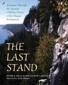 The Last Stand - A Journey Through the Ancient Cliff-Face Forest of the Niagara Escarpment ebook by Peter E. Kelly, Sarah Harmer, Doug Larson