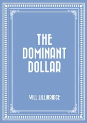 The Dominant Dollar ebook by Will Lillibridge