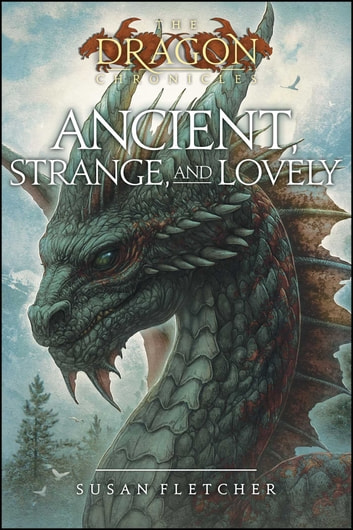 Ancient, Strange, and Lovely ebook by Susan Fletcher