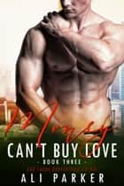 Money Can't Buy Love 3 ebook by Ali Parker