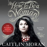 How to Be a Woman audiobook by Caitlin Moran