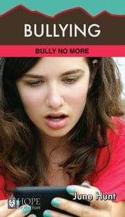 Bullying - Bully No More ebook by June Hunt