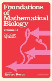 Foundations of Mathematical Biology: Cellular Systems ebook by Rosen, Robert J.