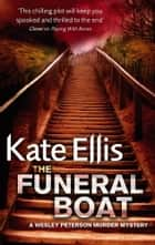 The Funeral Boat ebook by Kate Ellis