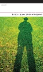 Taller When Prone ebook by Les Murray