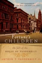 Fortune's Children - The Fall of the House of Vanderbilt ebook by Arthur T Vanderbilt II
