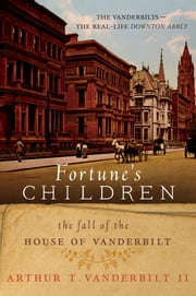 Fortune's Children - The Fall of the House of Vanderbilt ebook by Arthur T. Vanderbilt, II