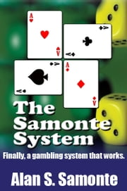 The Samonte System: Finally, a gambling system that works. ebook by Alan Samonte
