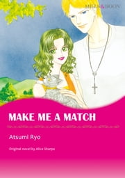 MAKE ME A MATCH (Mills & Boon Comics) - Mills & Boon Comics ebook by Alice Sharpe,Atsumi Ryo