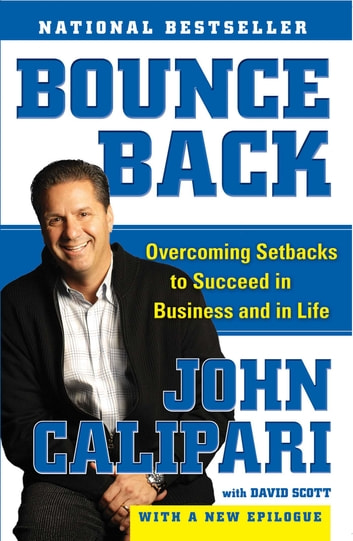 Bounce Back - Overcoming Setbacks to Succeed in Business and in Life ebook by John Calipari