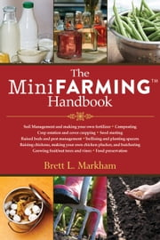 The Mini Farming Handbook ebook by Brett L. Markham