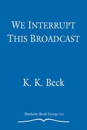 We Interrupt This Broadcast ebook by K. K. Beck